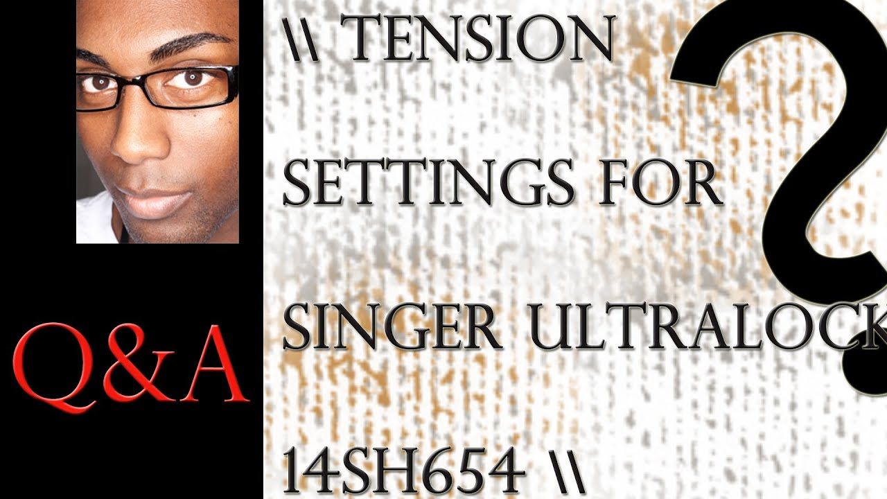 Let's Look at the Tension Settings for the Singer Ultralock 14SH654 Home  Serger