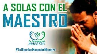 Reflexiones Cristianas - A solas con el Maestro - #TuDiaenlasManosdelMaestro