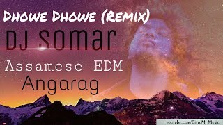 Dhowe Dhowe (Remix) | Papon Ft Dj Somar | New Assamese EDM Song 2019 | Angarag | New Hit Songs