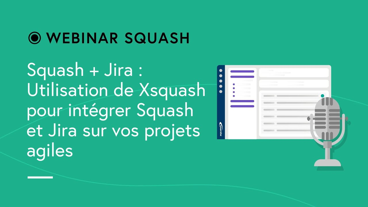 Squash Webinar #9 - Use Xsquash to integrate Squash in your Jira or agile projects