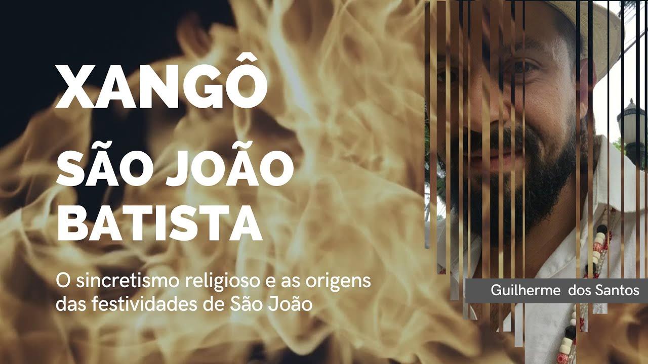 Xangô, São João Batista, o sincretismo religioso e a origem das festividades juninas