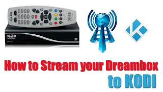 How to Stream Dreambox Satellite to KODI  XBMC