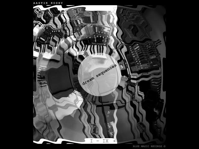 Aastik Koshy - Dream Sequences I-IX [ FULL ALBUM ]