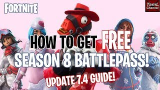 How to Get FREE BATTLEPASS for SEASON 8! Update 7.4 Guide! (Fortnite Battle Royale)