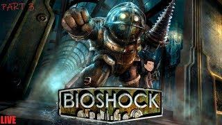 BIOSHOCK (LETS PLAY) || PART 3 || LIVE STREAM!