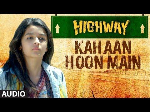 Highway Kahaan Hoon Main Full Song (Audio) A.R Rahman | Alia Bhatt, Randeep Hooda
