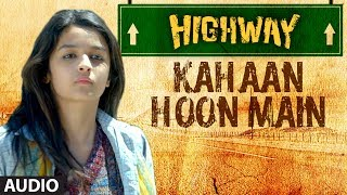 Highway Kahaan Hoon Main Full Song (Audio) A.R Rahman | Alia Bhatt, Randeep Hooda