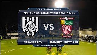 FFA Cup SA Qualifying Semi-final | Adelaide City v Elizabeth Downs | Match Highlights