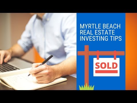 MYRTLE BEACH REAL ESTATE INVESTING TIPS