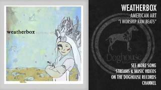 "Weatherbox - ""I Worship Raw Beats"""