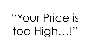 """Your Price is Too High!""  How Does Your Sales Team Respond...?"