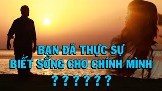 Bạn đã thực sự BIẾT SỐNG CHO CHÍNH MÌNH? - Thiền Đạo