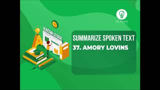 37: Amory Lovins | Summarize Spoken Text | 100 % Real Exam | Real Audio