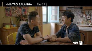 Nhà trọ Balanha tập 27 | Pha phiên dịch khiến 'chị Google' khóc không ra nước mắt