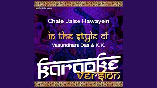 Chale Jaise Hawayein (In the Style of Vasundhara Das & K.K.) (Karaoke Version)
