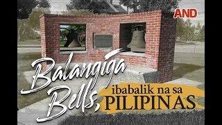 Balangiga Bells, ibabalik na sa Pilipinas