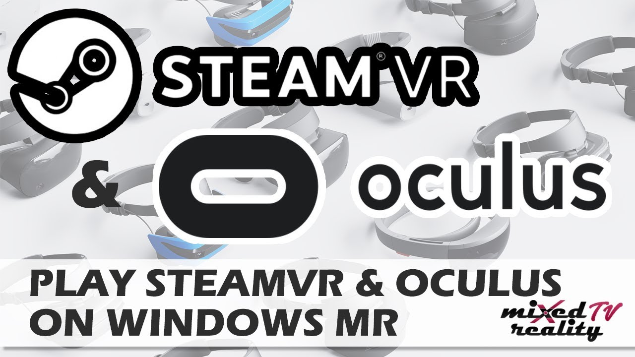How To Play SteamVR & Oculus Rift Games On Windows Mixed Reality Headsets  [Tutorial] [Revive]