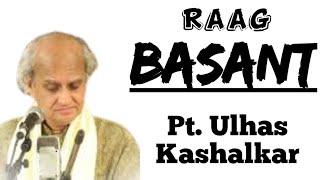 Basant - Pt. Ulhas Kashalkar || Raag Basant || Khayal & Tarana ||