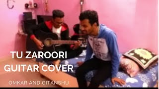 TU ZAROORI | ZID | Guitar cover | Sharib Toshi | Sunidhi Chauhan | ft.Omkar