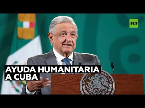 México enviará dos barcos con alimentos, medicinas y oxígeno a Cuba