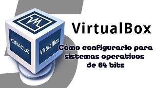 Configurar VirtualBox para usar sistemas operativos de 64 bits, fácil y rápido.