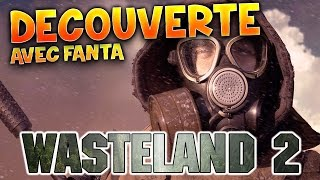 WASTELAND 2 : DECOUVERTE AVEC FANTA - PC / XBOX ONE / PS4