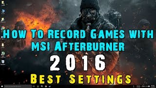 Record Any Game with MSI Afterburner - Tutorial 2016