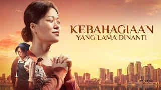 Kisah Nyata Orang Kristen Yang Mengharukan - Kebahagiaan Yang Lama Dinanti - Full Movie
