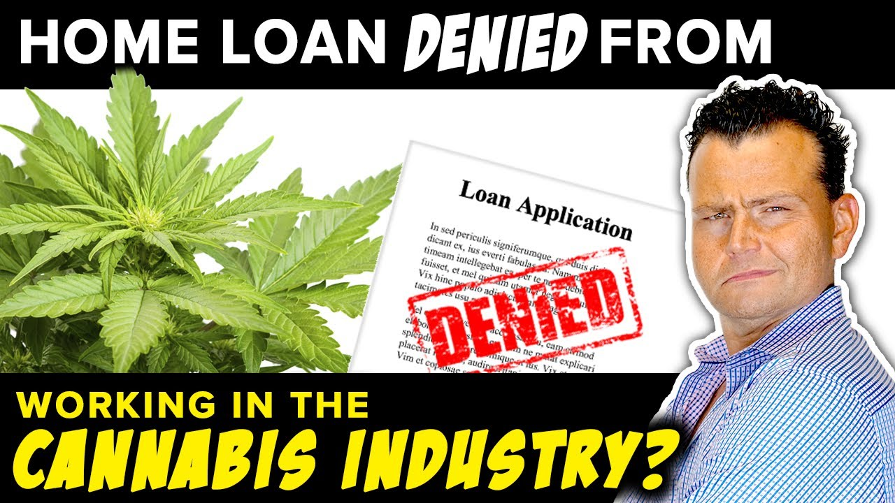 Home Loan Denied from working in the Cannabis Industry?