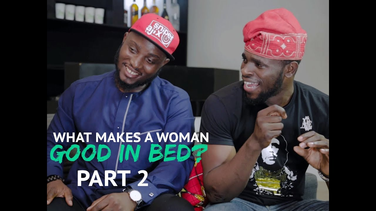 Download THINGS MEN SAY [S1E02] What makes a women good in bed? PART 2 Latest 2017 Nigerian Talk Show