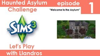 Let's Play The Sims 3 - Haunted Asylum Challenge - Episode 1 - Welcome to the Asylum