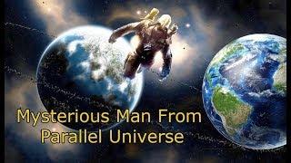 দেখুন যে বেক্তি অন্য এক পৃথিবী থেকে ঘোরে এসেছিলো [Mysterious Man From Parallel Universe]
