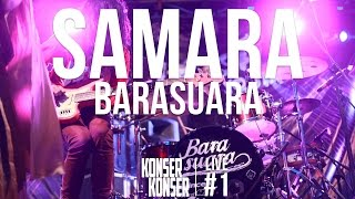 SAMARA - BARASUARA | KONSERKONSER LIVE #1