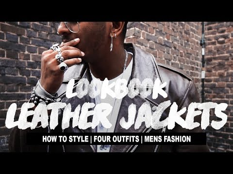 Leather Jacket LOOKBOOK (How To Style   Mens Fashion   Four Outfits)