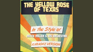 The Yellow Rose of Texas (In the Style of Mitch Miller & His Orchestra) (Karaoke Version)
