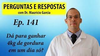 Dá para ganhar 4kg (de gordura) num dia? - Perguntas e Respostas com Dr Mauricio Garcia ep 141