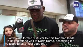 Rodman hails North Korea visit as a 'good trip'