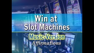 Win At Slot Machines - with Uplifting Music - Super-Charged Affirmations