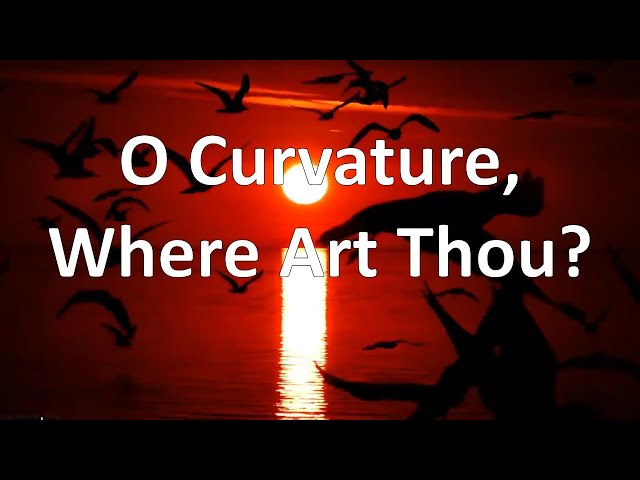 O Curvature, Where Art Thou?  Re-uploaded