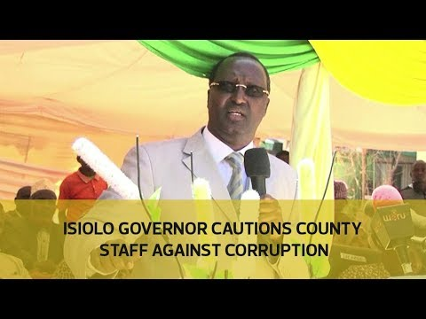 Isiolo governor cautions county staff against corruption
