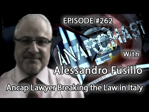 Anarchast Ep. 262 Alessandro Fusillo: Ancap Lawyer Breaking the Law in Italy
