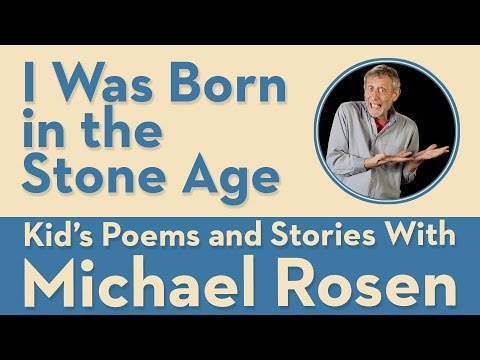 I Was Born in the Stone Age - Kids' Poems and Stories With Michael Rosen