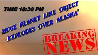 BREAKING NEWS '' PLANET X ~ SUN LIKE EXPLOSION IN ALASKA