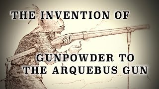 Invention of Gunpowder to Hand-Cannons & The Arquebus... to 1500