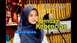 DENDAM KEBENCIAN - Revina Alvira # Dangdut Cover
