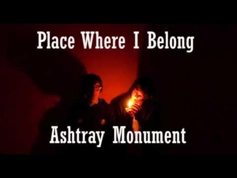 Ashtray Monument - Place Where I Belong