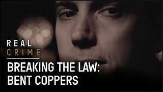 Breaking the Law: Bent Coppers | Real Crime
