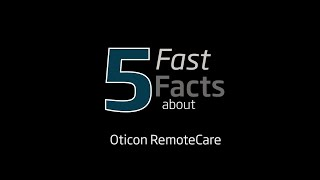 Five Fast Facts about Oticon RemoteCare