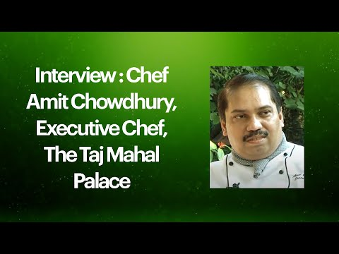 Interview : Chef Amit Chowdhury, Executive Chef, The Taj Mahal Palace