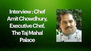 Interview : Chef Amit Chowdhury, Executive Chef, The Taj Mahal Palace